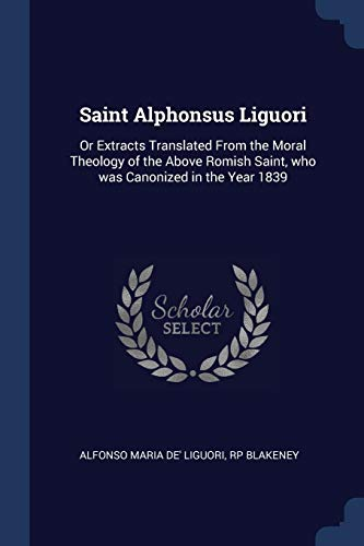 Saint Alphonsus Liguori: Or Extracts Translated from: Alfonso Maria de'