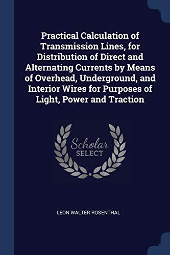 Practical Calculation of Transmission Lines, for Distribution: Leon Walter Rosenthal