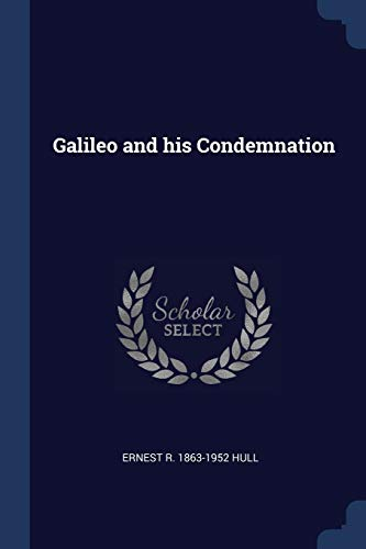 Galileo and His Condemnation: Hull, Ernest R.