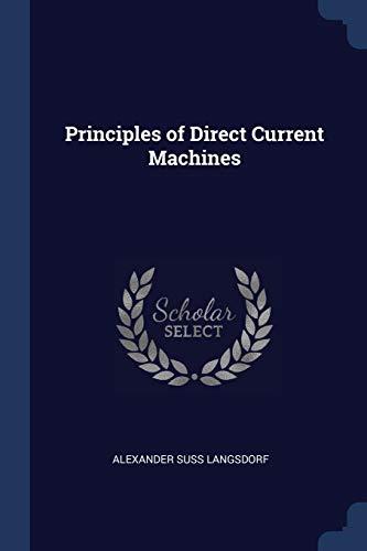 Principles of Direct Current Machines: Alexander Suss Langsdorf