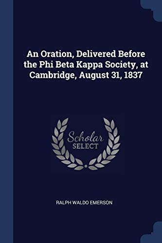 An Oration, Delivered Before the Phi Beta: Ralph Waldo Emerson