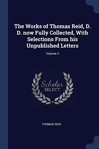 9781376775365: The Works of Thomas Reid, D. D. now Fully Collected, With Selections From his Unpublished Letters; Volume 2