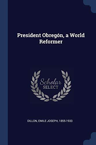 President Obregon, a World Reformer (Paperback): Emile Joseph Dillon