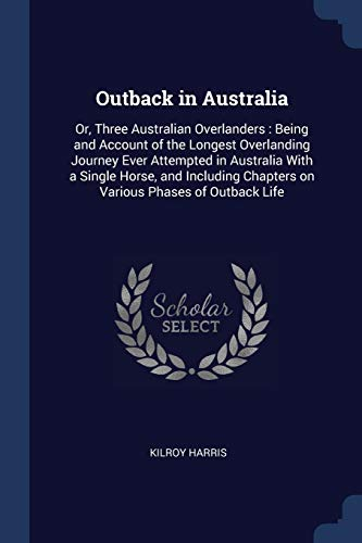 9781376786743: Outback in Australia: Or, Three Australian Overlanders : Being and Account of the Longest Overlanding Journey Ever Attempted in Australia With a ... Chapters on Various Phases of Outback Life