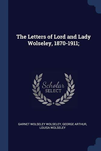The Letters of Lord and Lady Wolseley,: Wolseley, Garnet Wolseley