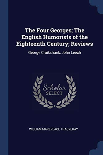 9781376804669: The Four Georges; The English Humorists of the Eighteenth Century; Reviews: George Cruikshank, John Leech