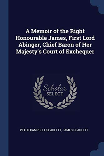 A Memoir of the Right Honourable James,: Peter Campbell Scarlett