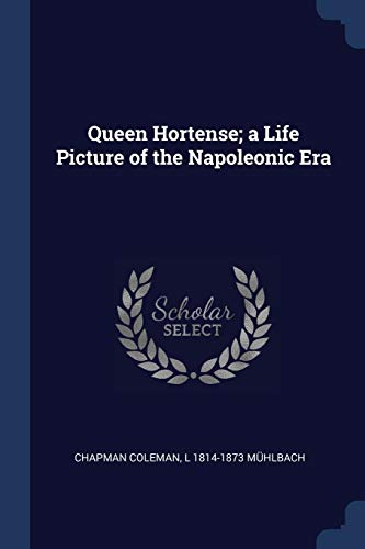 9781376832747: Queen Hortense; A Life Picture of the Napoleonic Era