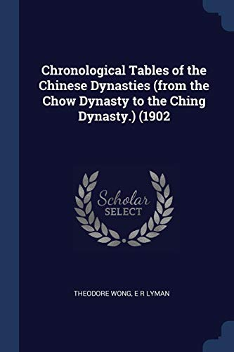 9781376835946: Chronological Tables of the Chinese Dynasties (from the Chow Dynasty to the Ching Dynasty.) (1902
