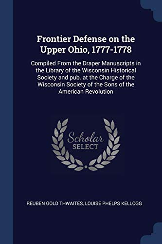 Frontier Defense on the Upper Ohio, 1777-1778: Louise Phelps Kellogg,