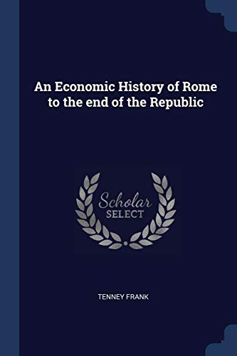An Economic History of Rome to the: Tenney Frank