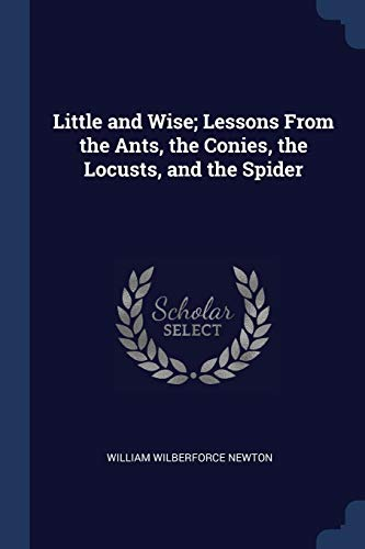9781376897685: Little and Wise; Lessons From the Ants, the Conies, the Locusts, and the Spider