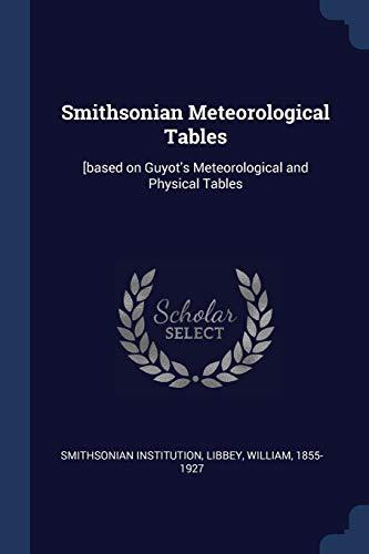 Smithsonian Meteorological Tables: [Based on Guyot's Meteorological: Smithsonian Institution, William