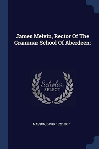 9781376910933: James Melvin, Rector Of The Grammar School Of Aberdeen;