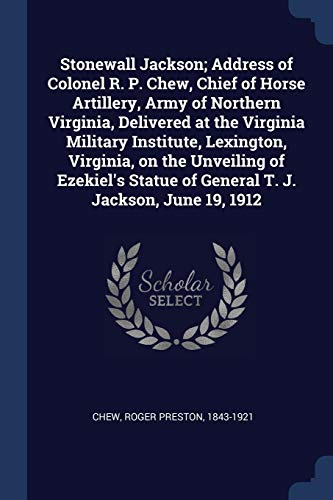 9781376925043: Stonewall Jackson; Address of Colonel R. P. Chew, Chief of Horse Artillery, Army of Northern Virginia, Delivered at the Virginia Military Institute, ... of General T. J. Jackson, June 19, 1912