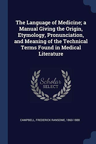 9781376931006: The Language of Medicine; a Manual Giving the Origin, Etymology, Pronunciation, and Meaning of the Technical Terms Found in Medical Literature