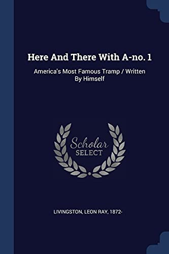 9781376934625: Here And There With A-no. 1: America's Most Famous Tramp / Written By Himself