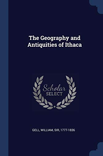 The Geography and Antiquities of Ithaca: Gell, William Sir