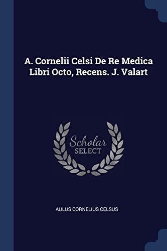 A. Cornelii Celsi de Re Medica Libri: Aulus Cornelius Celsus