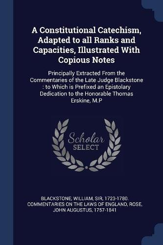 9781376971774: A Constitutional Catechism, Adapted to all Ranks and Capacities, Illustrated With Copious Notes: Principally Extracted From the Commentaries of the ... to the Honorable Thomas Erskine, M.P