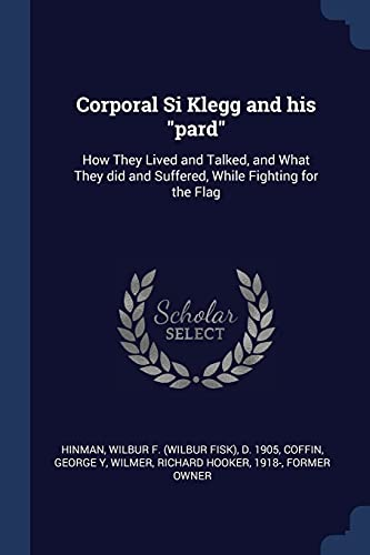 Corporal Si Klegg and His Pard: How: Wilbur F D