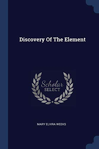 Discovery Of The Element (Paperback): Mary Elvira Weeks