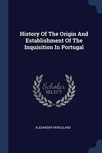 9781376987034: History Of The Origin And Establishment Of The Inquisition In Portugal