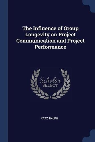 9781376989830: The Influence of Group Longevity on Project Communication and Project Performance
