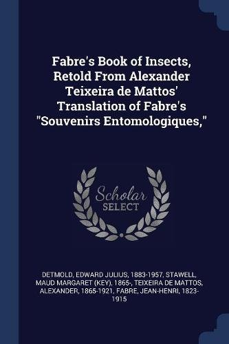 9781376990904: Fabre's Book of Insects, Retold From Alexander Teixeira de Mattos' Translation of Fabre's