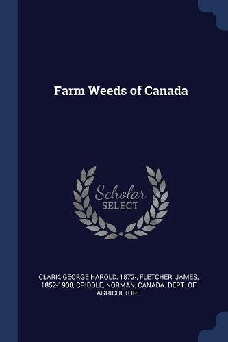 Farm Weeds of Canada (Paperback): George Harold Clark,