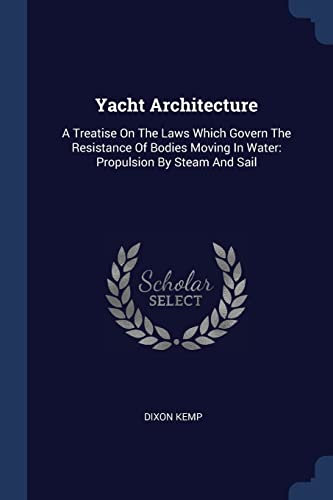 9781376998177: Yacht Architecture: A Treatise On The Laws Which Govern The Resistance Of Bodies Moving In Water: Propulsion By Steam And Sail