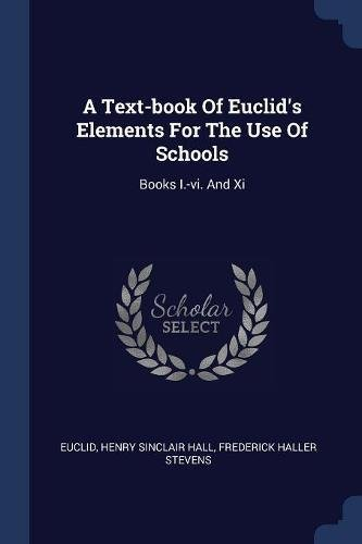 9781376998825: A Text-book Of Euclid's Elements For The Use Of Schools: Books I.-vi. And Xi