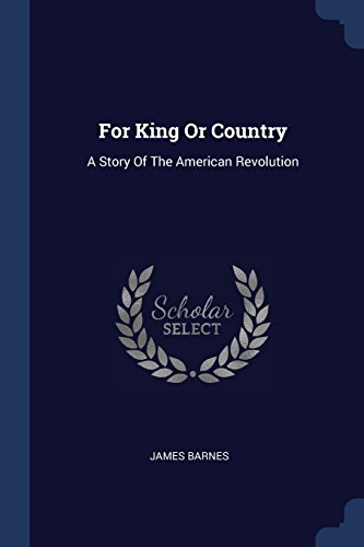 9781377005454: For King Or Country: A Story Of The American Revolution