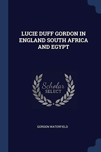 9781377007144: LUCIE DUFF GORDON IN ENGLAND SOUTH AFRICA AND EGYPT