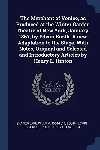 9781377017075: The Merchant of Venice, as Produced at the Winter Garden Theatre of New York, January, 1867, by Edwin Booth. A new Adaptation to the Stage. With ... and Introductory Articles by Henry L. Hinton