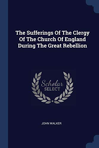 9781377017549: The Sufferings Of The Clergy Of The Church Of England During The Great Rebellion