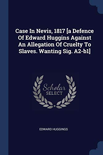 9781377019901: Case In Nevis, 1817 [a Defence Of Edward Huggins Against An Allegation Of Cruelty To Slaves. Wanting Sig. A2-b1]