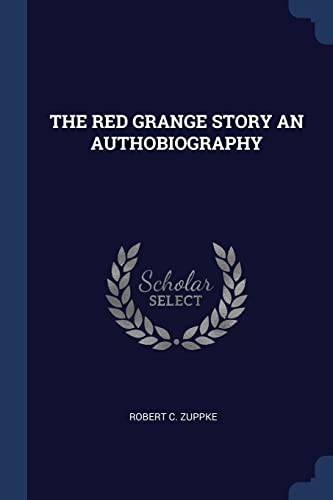 The Red Grange Story an Authobiography: Robert C Zuppke