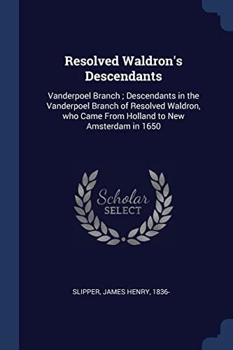 Resolved Waldron's Descendants: Vanderpoel Branch; Descendants in: James Henry Slipper
