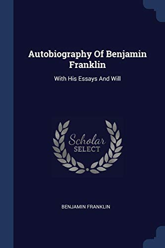 9781377039428: Autobiography Of Benjamin Franklin: With His Essays And Will
