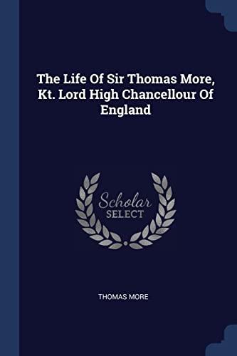 The Life of Sir Thomas More, Kt.: Sir Thomas More