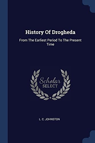 9781377043180: History Of Drogheda: From The Earliest Period To The Present Time