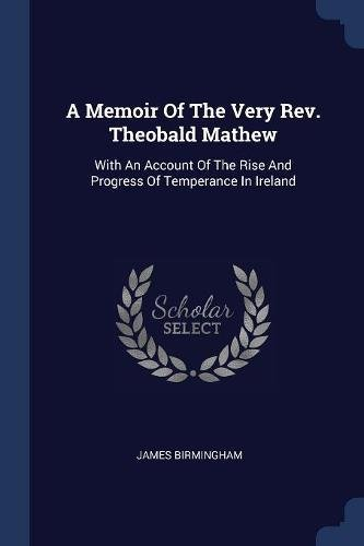 A Memoir of the Very REV. Theobald: Birmingham, James