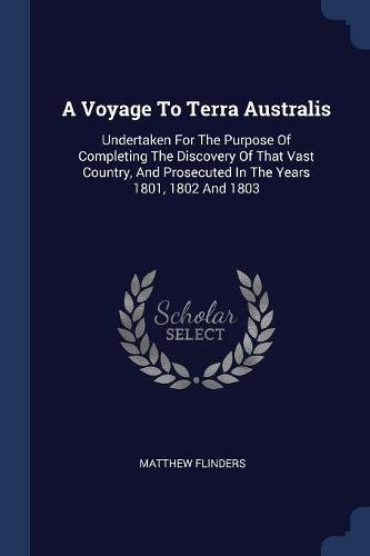 9781377062648: A Voyage To Terra Australis: Undertaken For The Purpose Of Completing The Discovery Of That Vast Country, And Prosecuted In The Years 1801, 1802 And 1803