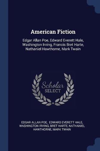 9781377067834: American Fiction: Edgar Allan Poe, Edward Everett Hale, Washington Irving, Francis Bret Harte, Nathaniel Hawthorne, Mark Twain