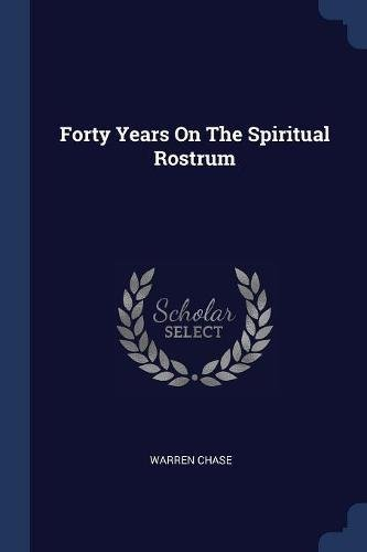 Forty Years on the Spiritual Rostrum: Warren Chase