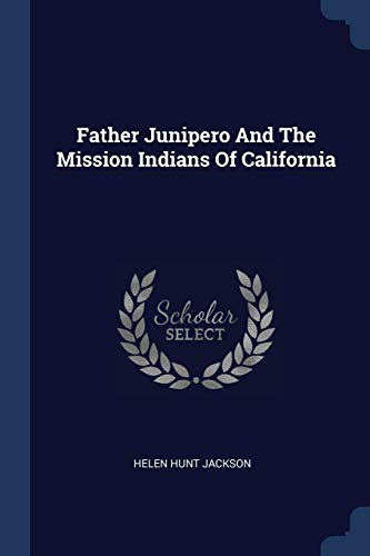 Father Junipero and the Mission Indians of: Helen Hunt Jackson