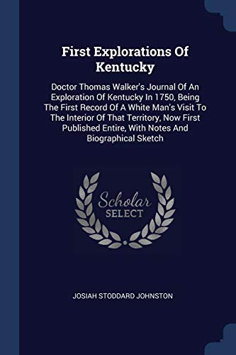First Explorations of Kentucky: Doctor Thomas Walker's: Johnston, Josiah Stoddard