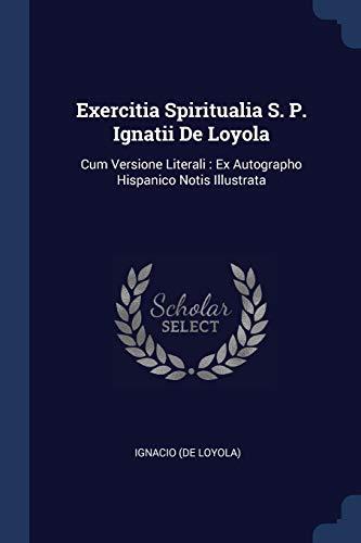 Exercitia Spiritualia S. P. Ignatii de Loyola: Ignacio (De Loyola)