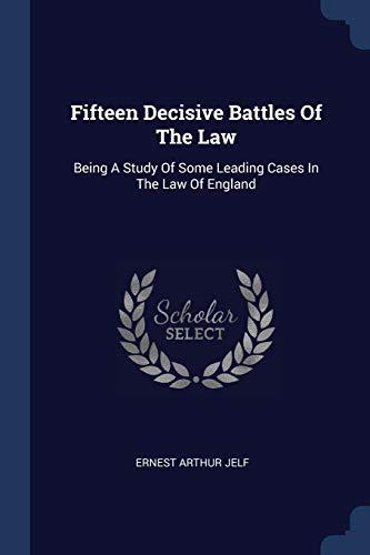 Fifteen Decisive Battles of the Law: Being: Ernest Arthur Jelf